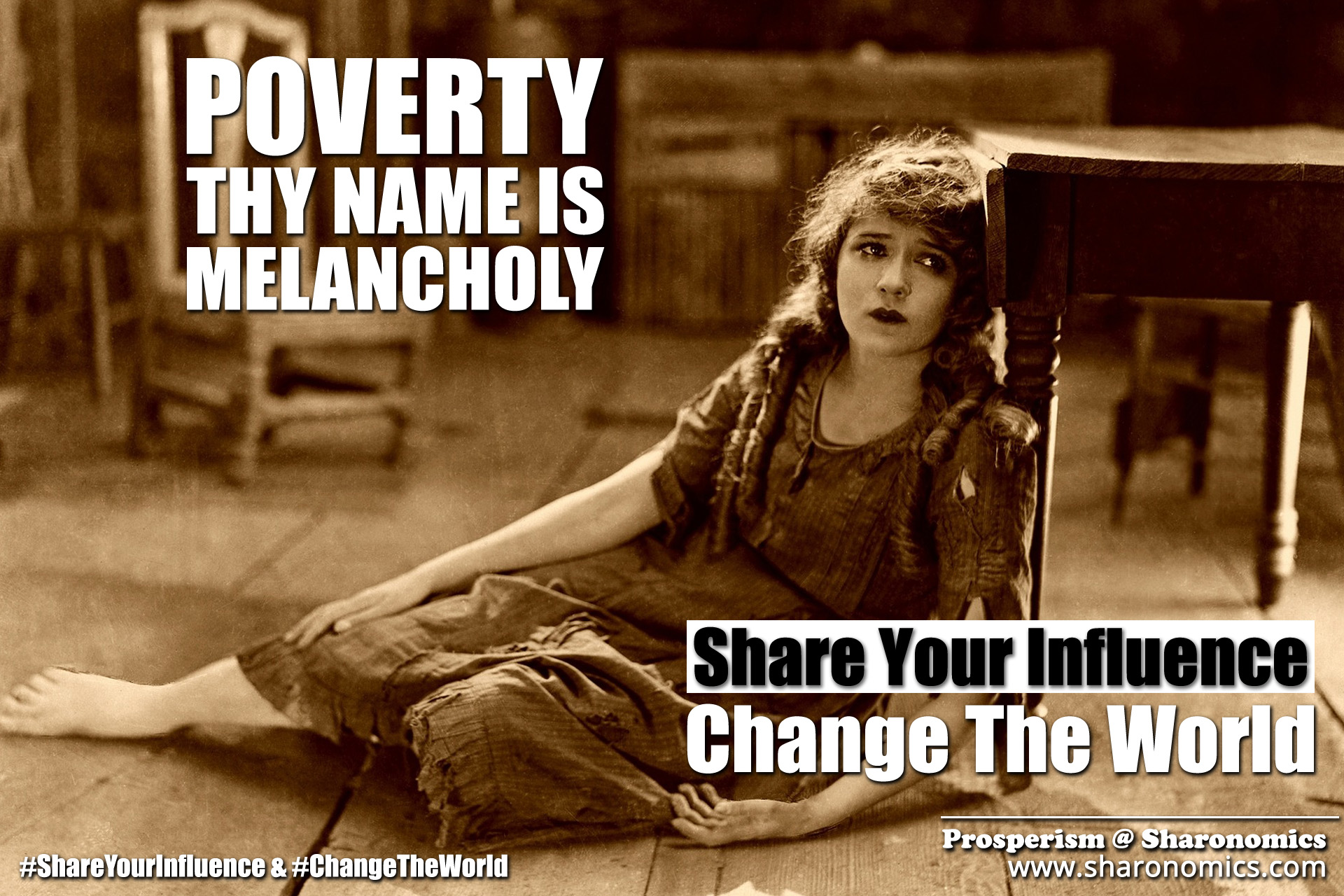 sharonomics, algoshare, prosperism, autonio, poverty, charity, #shareyourinfluence, #changetheworld, poverty, name, melancholy, thy, share, influence, change, world