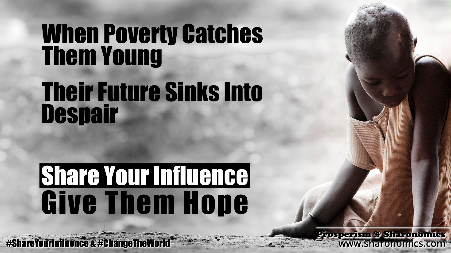 sharonomics, algoshare, prosperism, autonio, poverty, charity, #shareyourinfluence, #changetheworld, poverty, future, young, despair, share, influence, hope